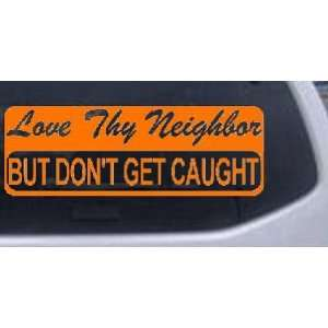 Love Thy Neighbor But Dont Get Caught Funny Car Window Wall Laptop