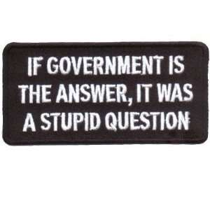 Government Is Answer Stupid Question Fun Biker Patch