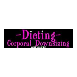 Dieting Corporal Downsizing   funny bumper stickers (Medium 10x2.8 in
